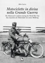 Motociclette in divisa nella Grande Guerra. The Motorcycle's uniform during the World War One Das Aussehen der Motorräder im ersten Weltkrieg