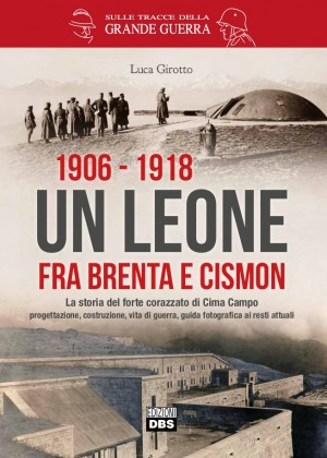 La storia del forte corazzato di Forte Leone a Cima Campo. Progettazione, costruzione, vita di guerra, guida fotografica ai resti attuali.