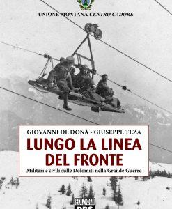 Le retrovie della Grande Guerra in Cadore: i servizi logistici, le teleferiche, gli ospedali, i campi d'aviazione, i forti corazzati, la popolazione.
