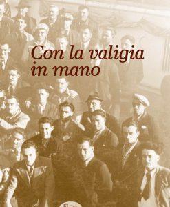 L'emigrazione nel feltrino dalla fine dell'Ottocento al 1970. Le foto, in gran parte inedite, sono corredate da testi scritti di approfondimento